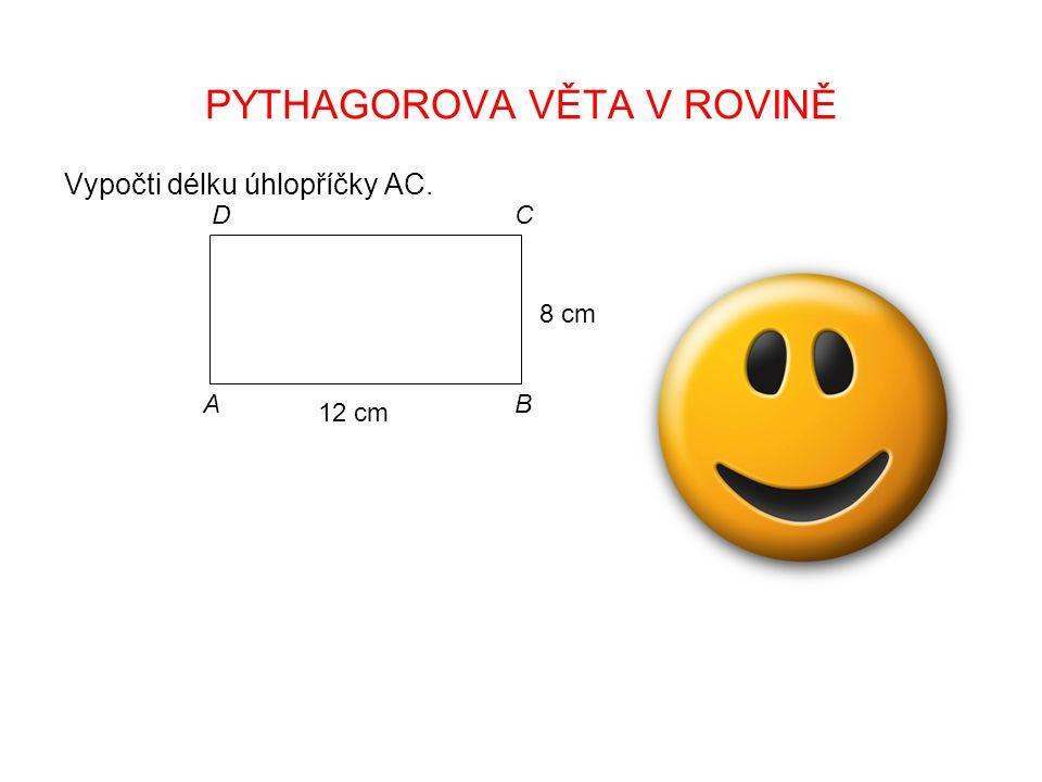 PYTHAGOROVA VĚTA V ROVINĚ Vypočti délku úhlopříčky AC.