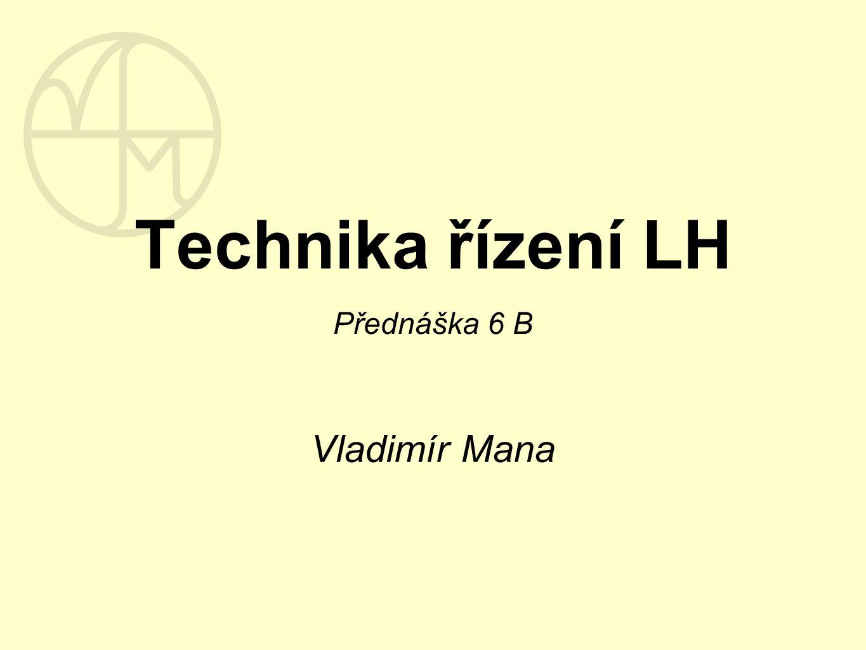 Technika řízení LH Přednáška 6 B Vladimír Mana