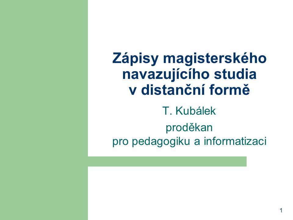 1 Zápisy magisterského navazujícího studia v distanční formě T. Kubálek proděkan pro pedagogiku a informatizaci