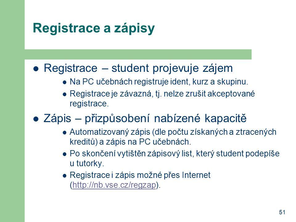 51 Registrace a zápisy Registrace – student projevuje zájem Na PC učebnách registruje ident, kurz a skupinu. Registrace je závazná, tj. nelze zrušit a