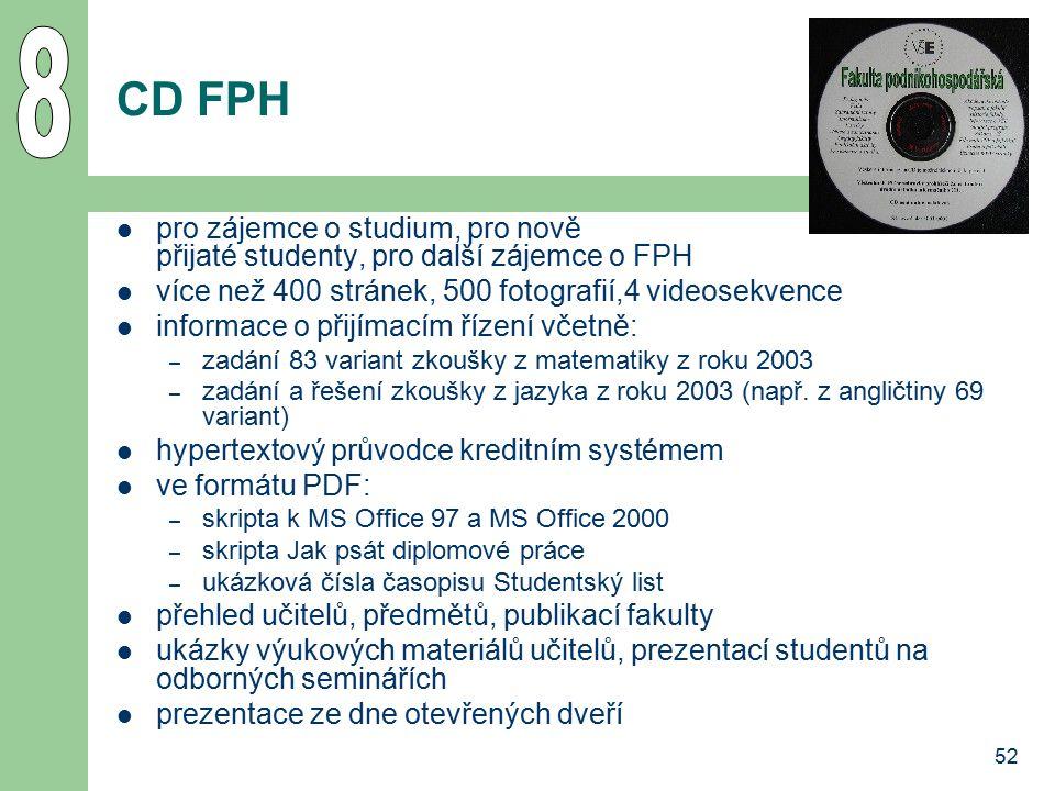 52 CD FPH pro zájemce o studium, pro nově přijaté studenty, pro další zájemce o FPH více než 400 stránek, 500 fotografií,4 videosekvence informace o p