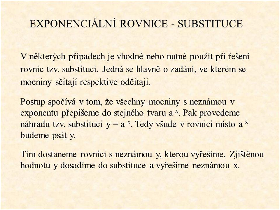 EXPONENCIÁLNÍ ROVNICE - SUBSTITUCE V některých případech je vhodné nebo nutné použít při řešení rovnic tzv. substituci. Jedná se hlavně o zadání, ve k
