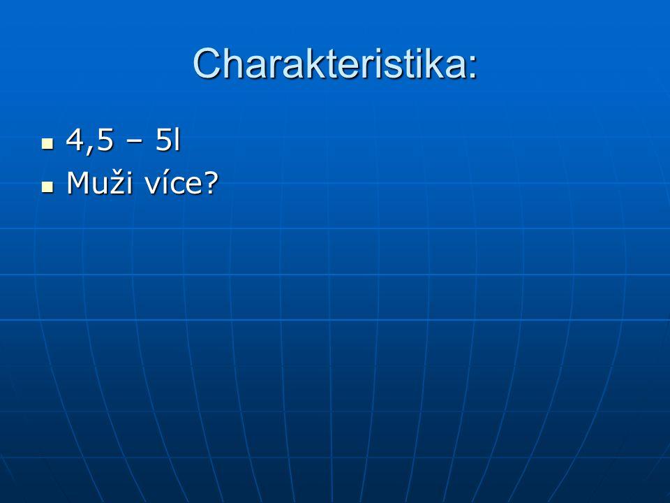 Charakteristika: 4,5 – 5l 4,5 – 5l Muži více Muži více
