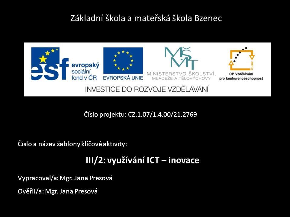 Základní škola a mateřská škola Bzenec Číslo projektu: CZ.1.07/1.4.00/21.2769 Číslo a název šablony klíčové aktivity: III/2: využívání ICT – inovace V