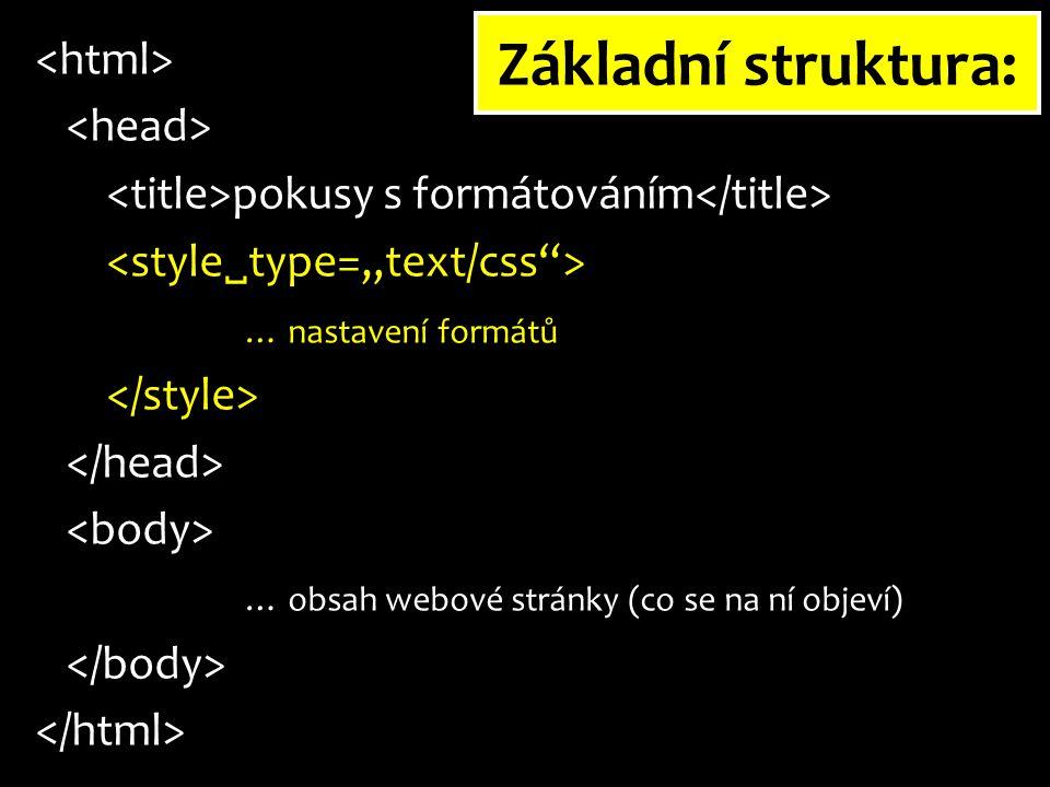 Základní struktura: pokusy s formátováním … nastavení formátů … obsah webové stránky (co se na ní objeví)