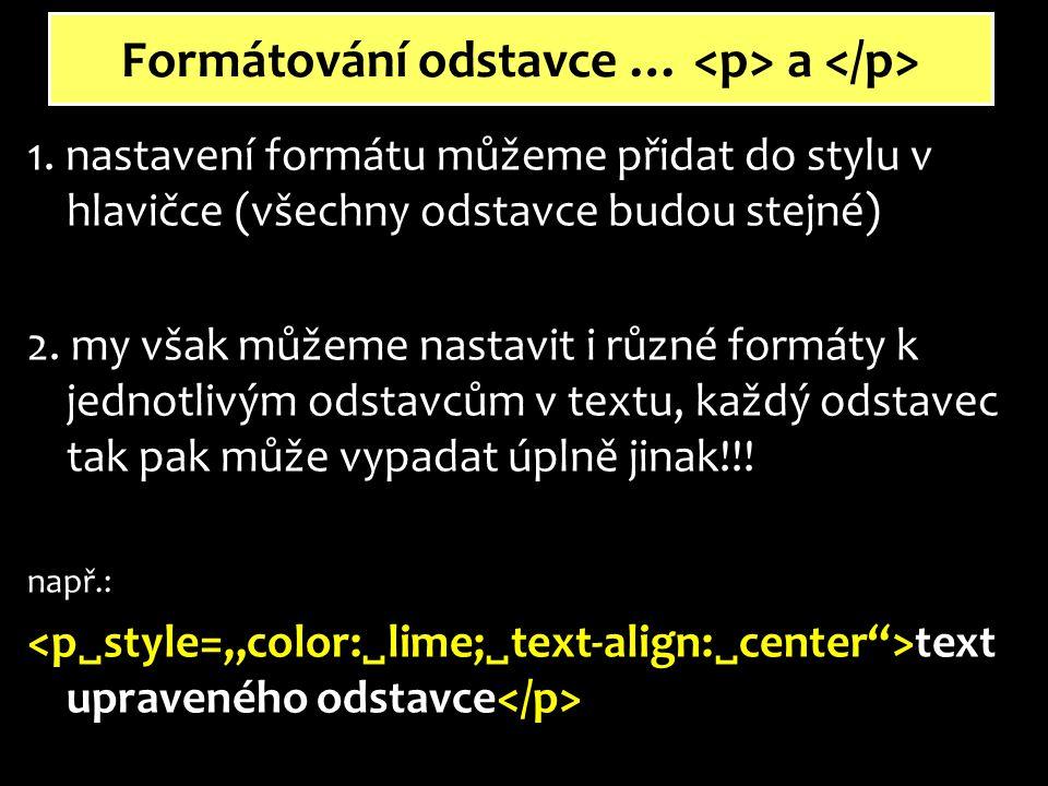 1. nastavení formátu můžeme přidat do stylu v hlavičce (všechny odstavce budou stejné) 2.