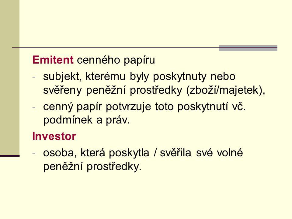 Emitent cenného papíru - subjekt, kterému byly poskytnuty nebo svěřeny peněžní prostředky (zboží/majetek), - cenný papír potvrzuje toto poskytnutí vč.