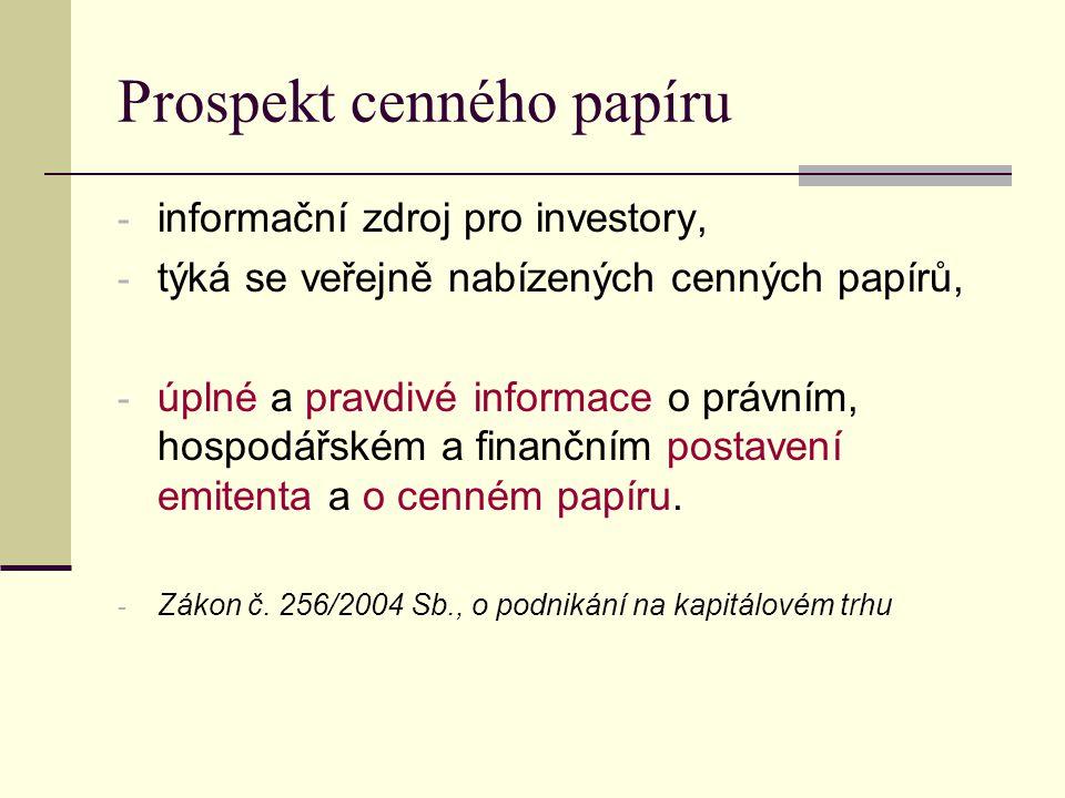 Prospekt cenného papíru - informační zdroj pro investory, - týká se veřejně nabízených cenných papírů, - úplné a pravdivé informace o právním, hospodářském a finančním postavení emitenta a o cenném papíru.