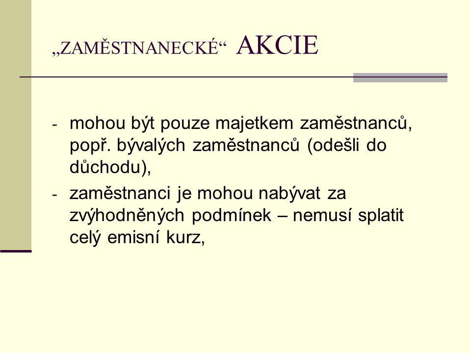 """""""ZAMĚSTNANECKÉ AKCIE - mohou být pouze majetkem zaměstnanců, popř."""