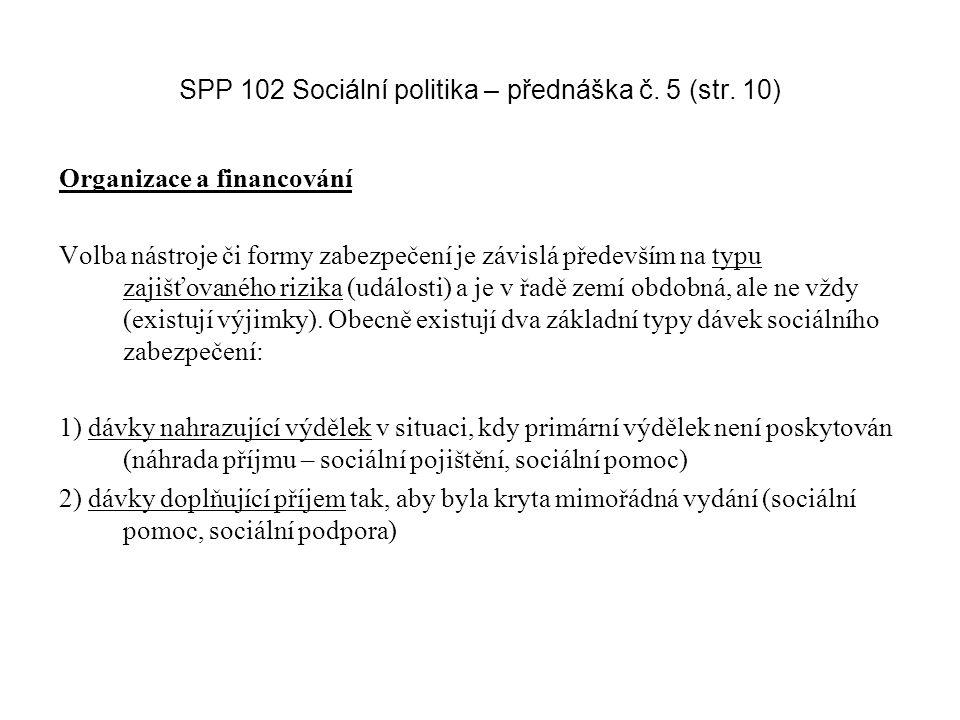 SPP 102 Sociální politika – přednáška č. 5 (str. 10) Organizace a financování Volba nástroje či formy zabezpečení je závislá především na typu zajišťo