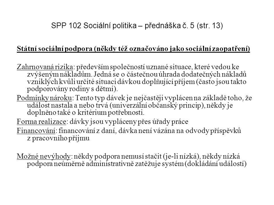 SPP 102 Sociální politika – přednáška č. 5 (str. 13) Státní sociální podpora (někdy též označováno jako sociální zaopatření) Zahrnovaná rizika: předev