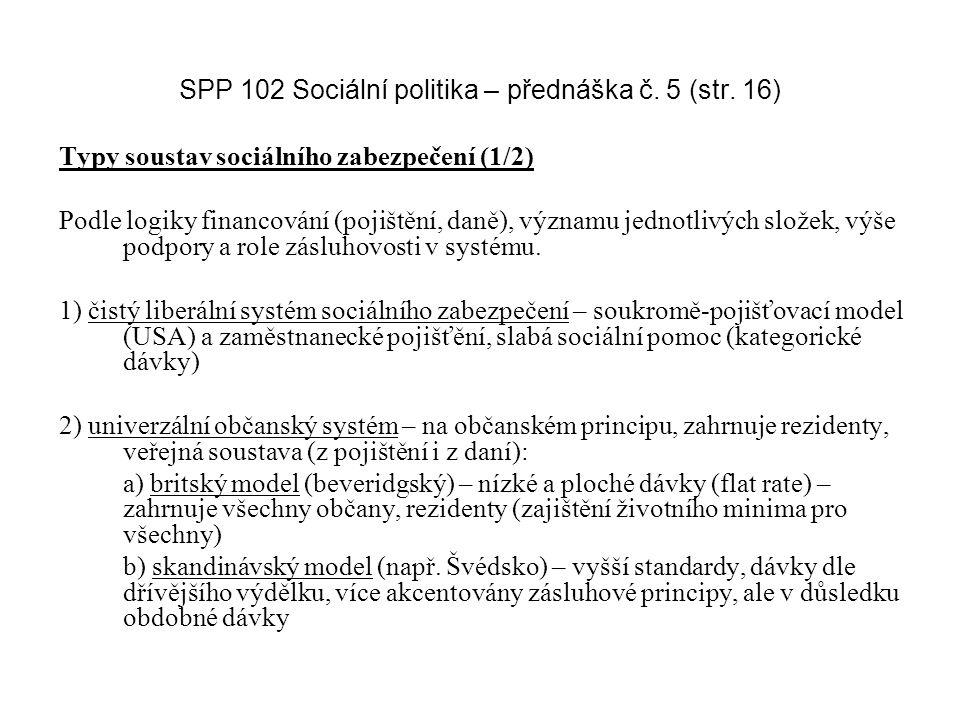 SPP 102 Sociální politika – přednáška č. 5 (str. 16) Typy soustav sociálního zabezpečení (1/2) Podle logiky financování (pojištění, daně), významu jed