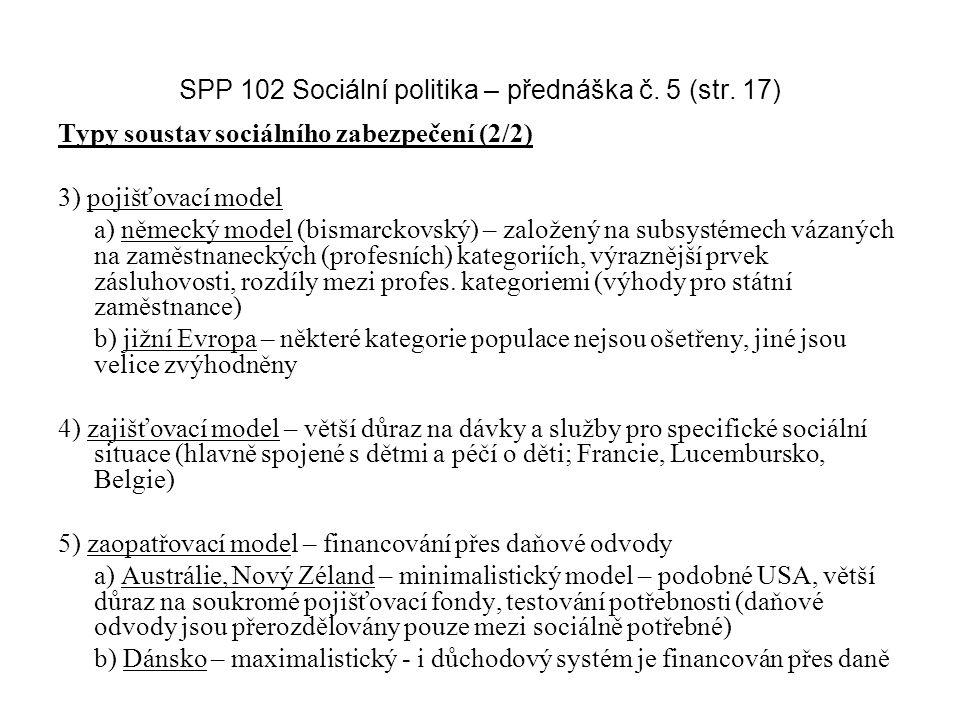 SPP 102 Sociální politika – přednáška č. 5 (str. 17) Typy soustav sociálního zabezpečení (2/2) 3) pojišťovací model a) německý model (bismarckovský) –