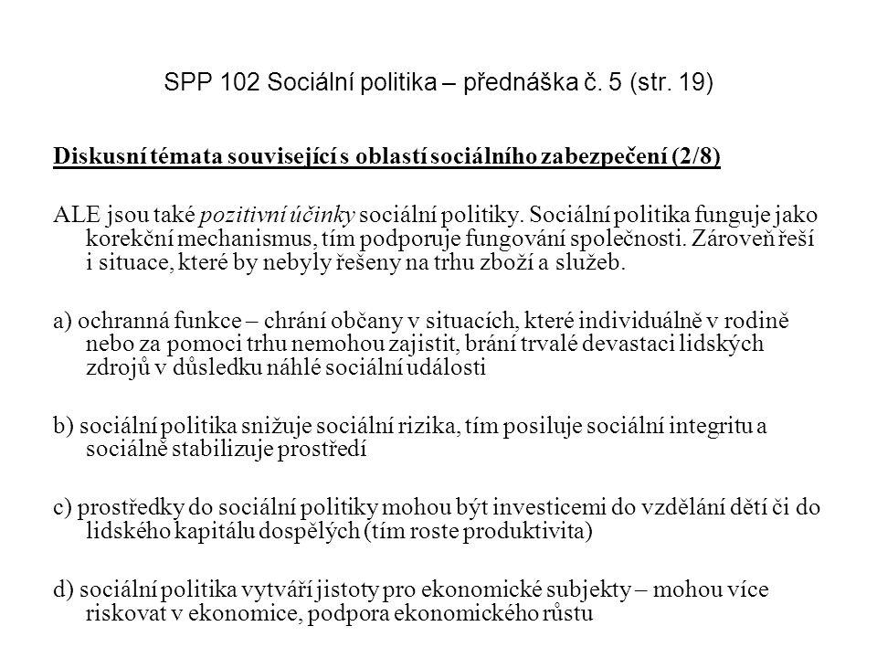 SPP 102 Sociální politika – přednáška č. 5 (str. 19) Diskusní témata související s oblastí sociálního zabezpečení (2/8) ALE jsou také pozitivní účinky