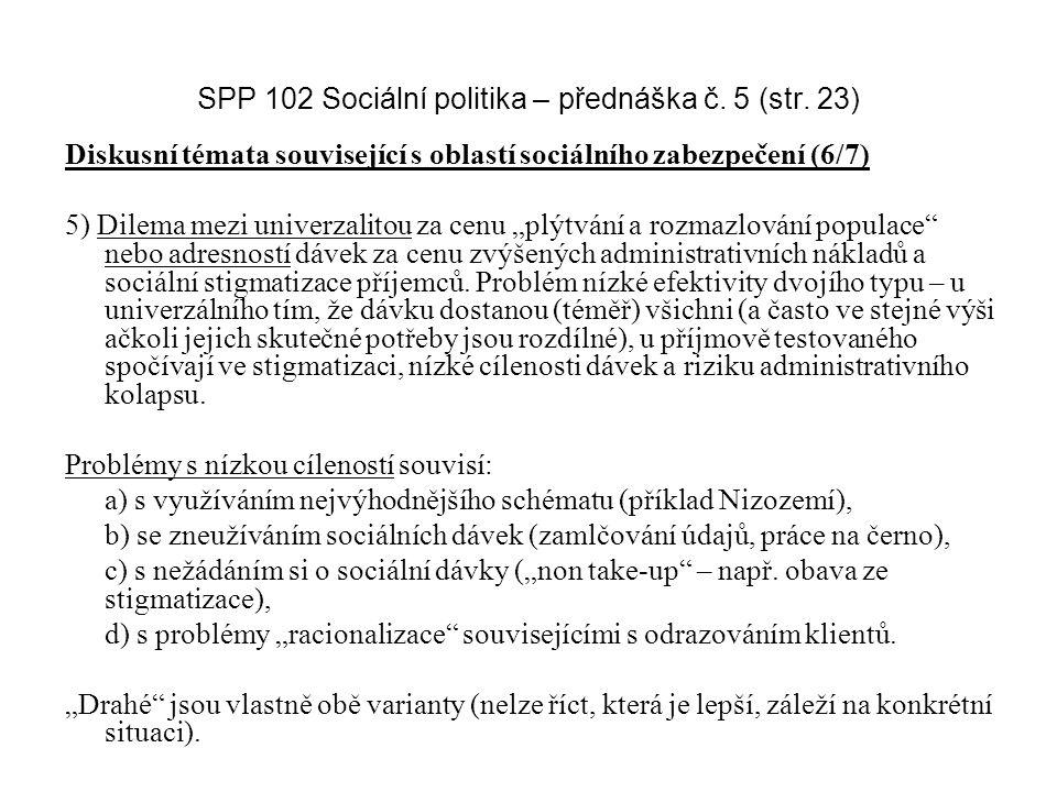 SPP 102 Sociální politika – přednáška č. 5 (str. 23) Diskusní témata související s oblastí sociálního zabezpečení (6/7) 5) Dilema mezi univerzalitou z