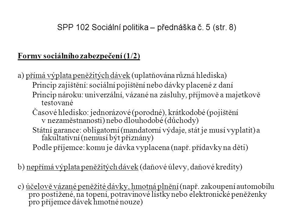 SPP 102 Sociální politika – přednáška č. 5 (str. 8) Formy sociálního zabezpečení (1/2) a) přímá výplata peněžitých dávek (uplatňována různá hlediska)
