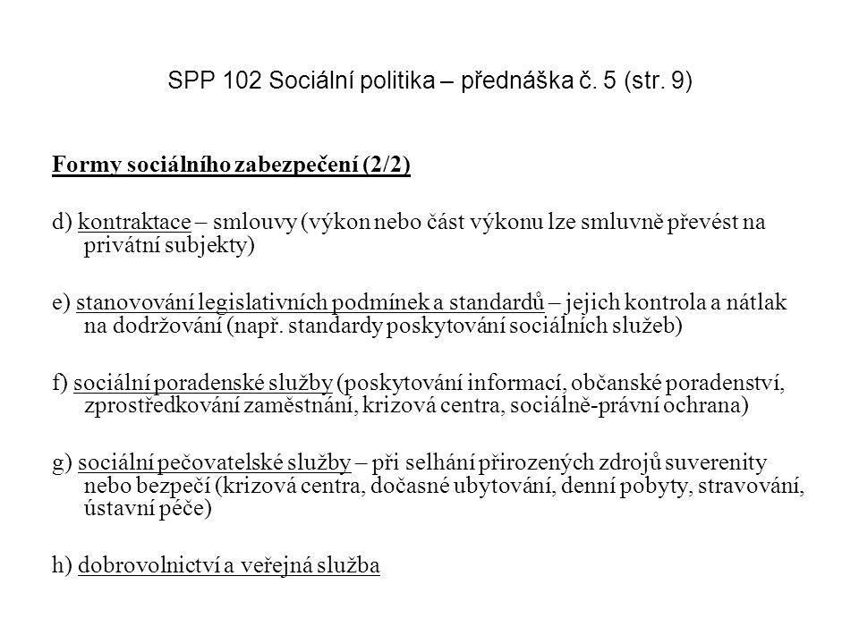 SPP 102 Sociální politika – přednáška č. 5 (str. 9) Formy sociálního zabezpečení (2/2) d) kontraktace – smlouvy (výkon nebo část výkonu lze smluvně př