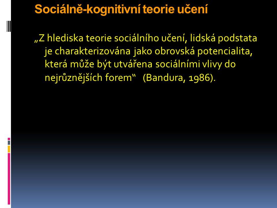 """Sociálně-kognitivní teorie učení """"Z hlediska teorie sociálního učení, lidská podstata je charakterizována jako obrovská potencialita, která může být u"""