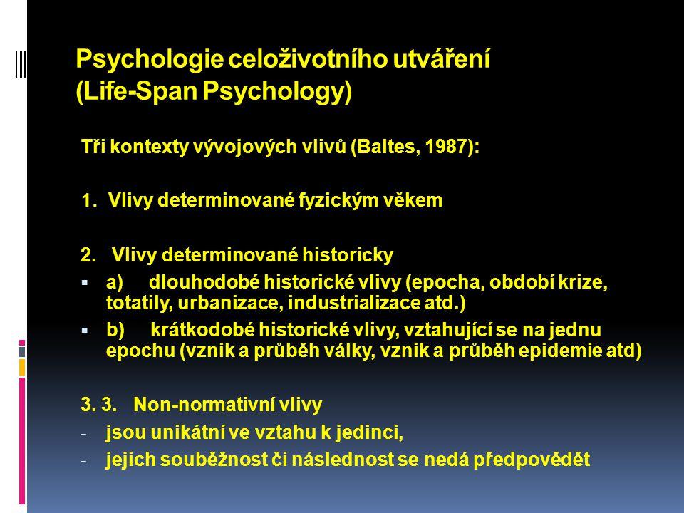 Psychologie celoživotního utváření (Life-Span Psychology) Tři kontexty vývojových vlivů (Baltes, 1987): 1. Vlivy determinované fyzickým věkem 2. Vlivy