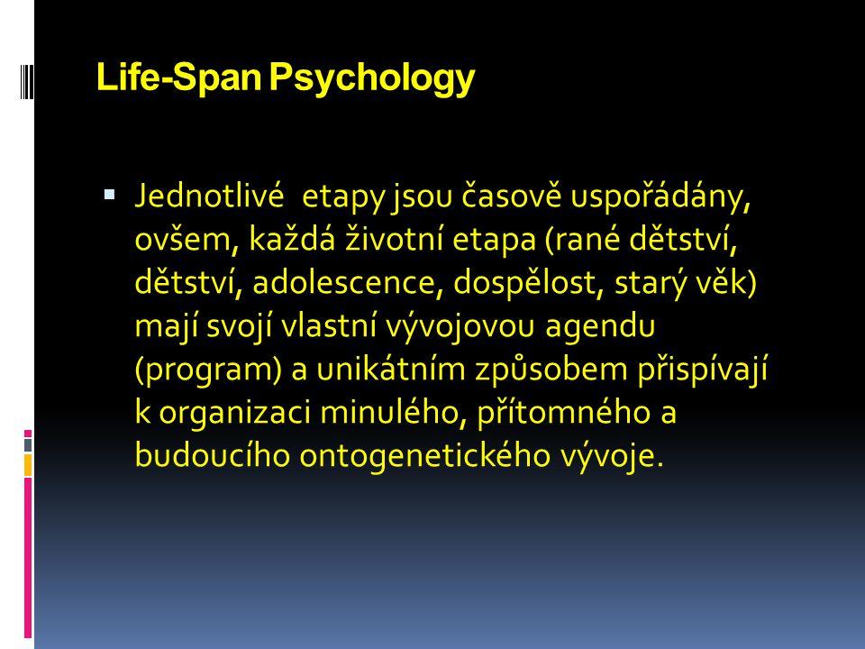 Life-Span Psychology  Jednotlivé etapy jsou časově uspořádány, ovšem, každá životní etapa (rané dětství, dětství, adolescence, dospělost, starý věk)