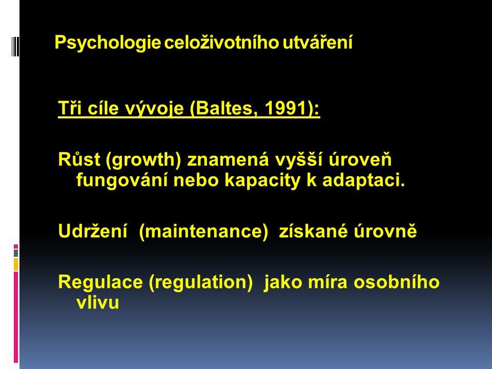 Psychologie celoživotního utváření Tři cíle vývoje (Baltes, 1991): Růst (growth) znamená vyšší úroveň fungování nebo kapacity k adaptaci. Udržení (mai