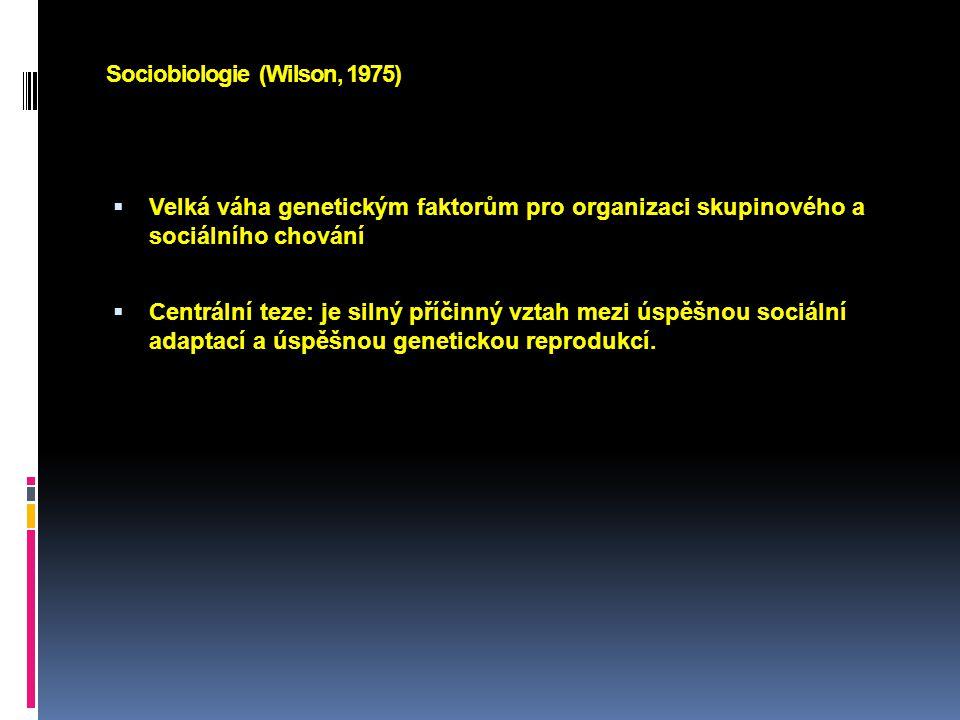 Sociobiologie (Wilson, 1975)  Velká váha genetickým faktorům pro organizaci skupinového a sociálního chování  Centrální teze: je silný příčinný vzta