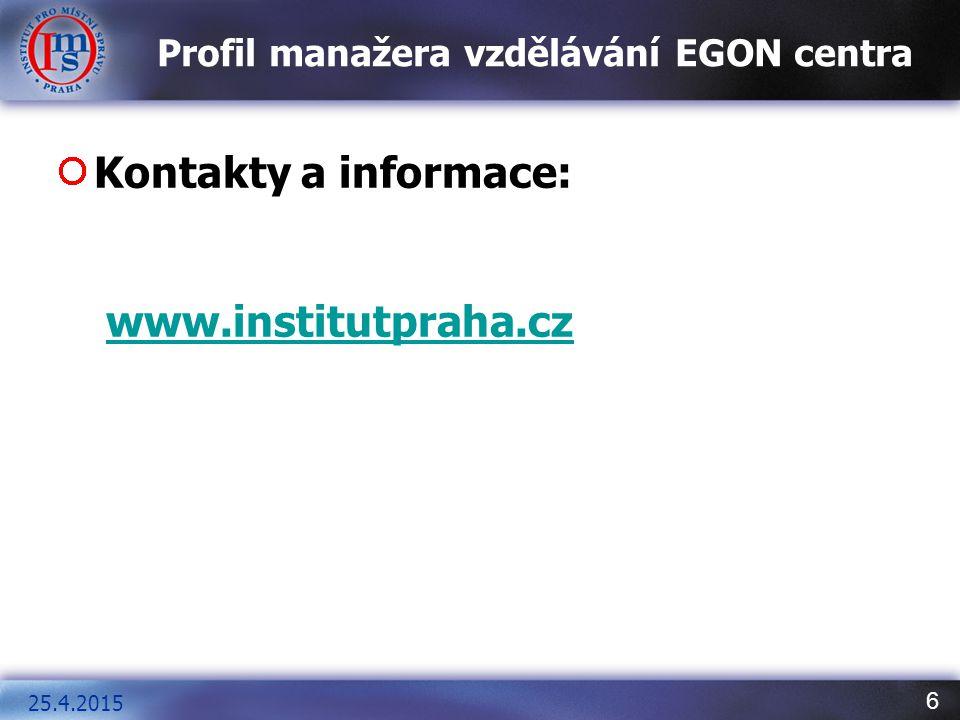 6 Profil manažera vzdělávání EGON centra Kontakty a informace: www.institutpraha.cz 25.4.2015