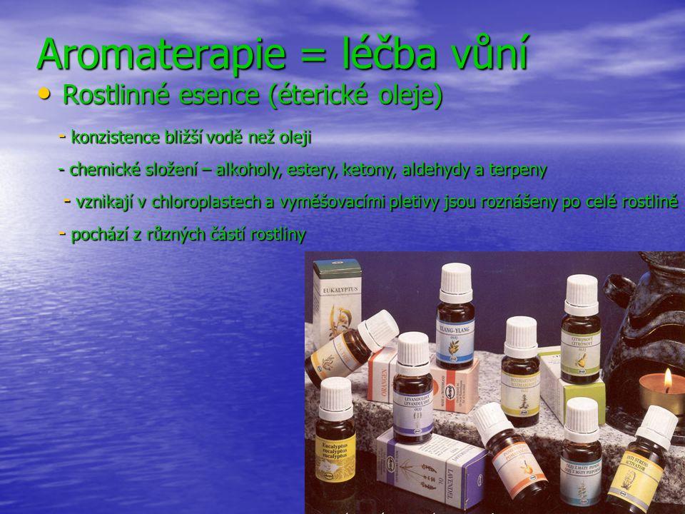Aromaterapie = léčba vůní Rostlinné esence (éterické oleje) Rostlinné esence (éterické oleje) - konzistence bližší vodě než oleji - chemické složení –