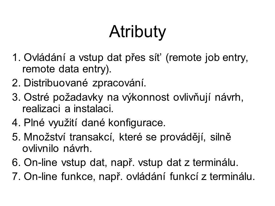Atributy 1. Ovládání a vstup dat přes sít' (remote job entry, remote data entry). 2. Distribuované zpracování. 3. Ostré požadavky na výkonnost ovlivňu