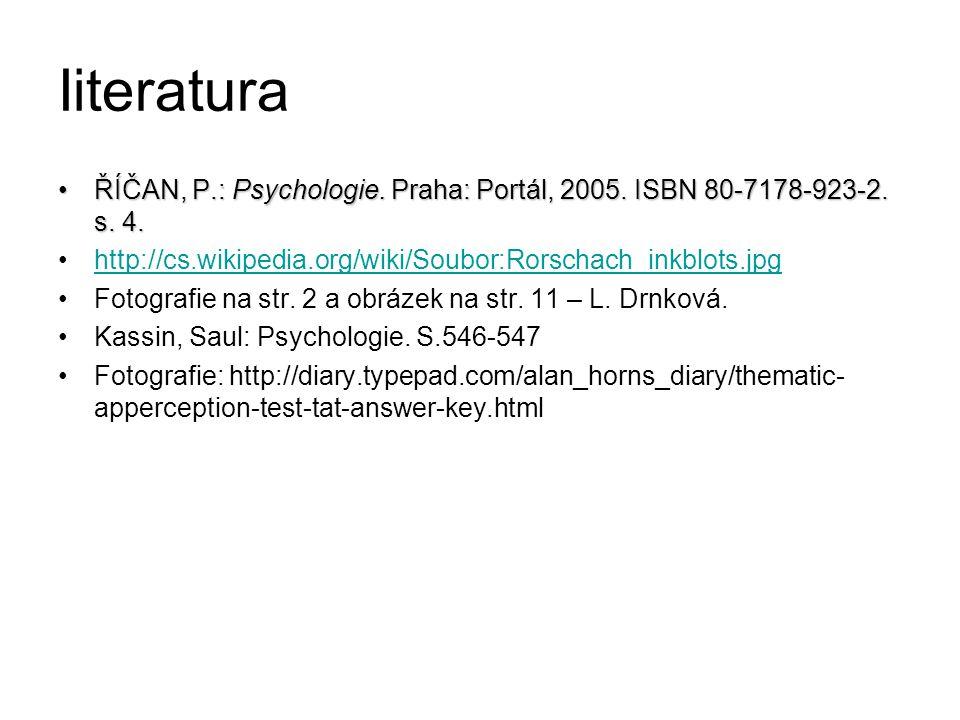Iiteratura ŘÍČAN, P.: Psychologie.Praha: Portál, 2005.