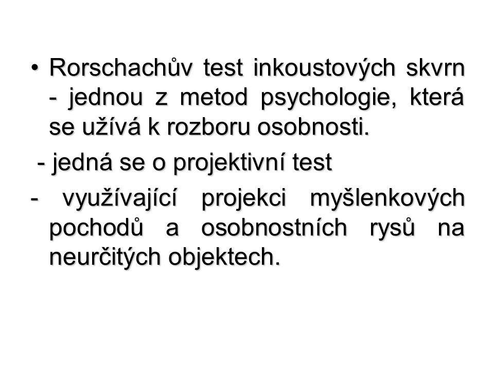 Rorschachův test inkoustových skvrn - jednou z metod psychologie, která se užívá k rozboru osobnosti.Rorschachův test inkoustových skvrn - jednou z me