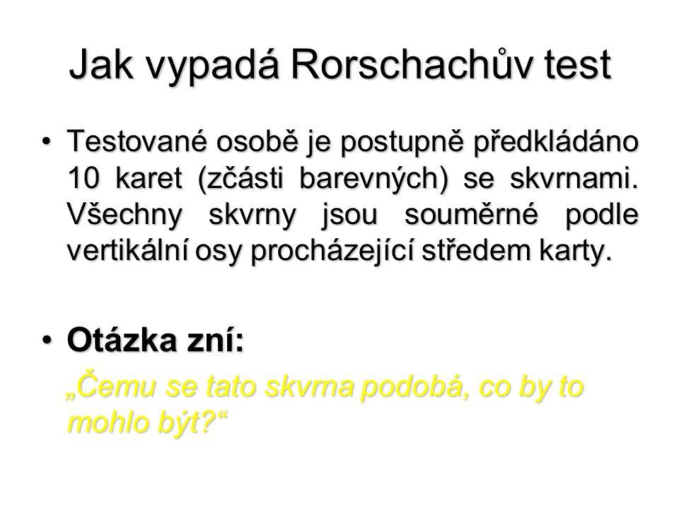 Jak vypadá Rorschachův test Testované osobě je postupně předkládáno 10 karet (zčásti barevných) se skvrnami. Všechny skvrny jsou souměrné podle vertik