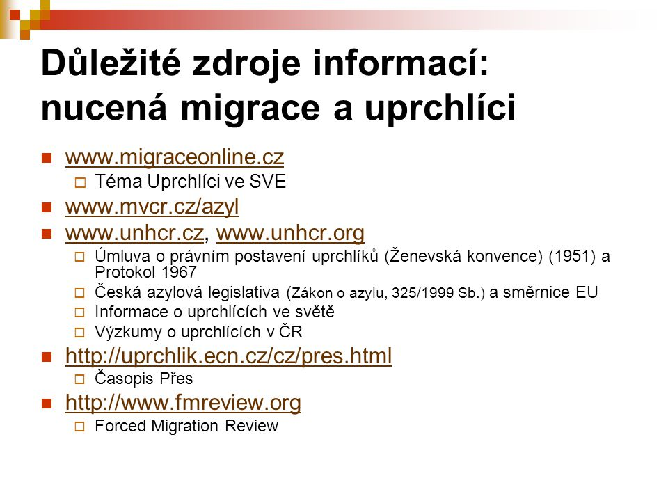 Důležité zdroje informací: nucená migrace a uprchlíci www.migraceonline.cz  Téma Uprchlíci ve SVE www.mvcr.cz/azyl www.unhcr.cz, www.unhcr.org www.un