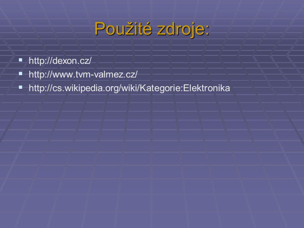 Použité zdroje:  http://dexon.cz/  http://www.tvm-valmez.cz/  http://cs.wikipedia.org/wiki/Kategorie:Elektronika