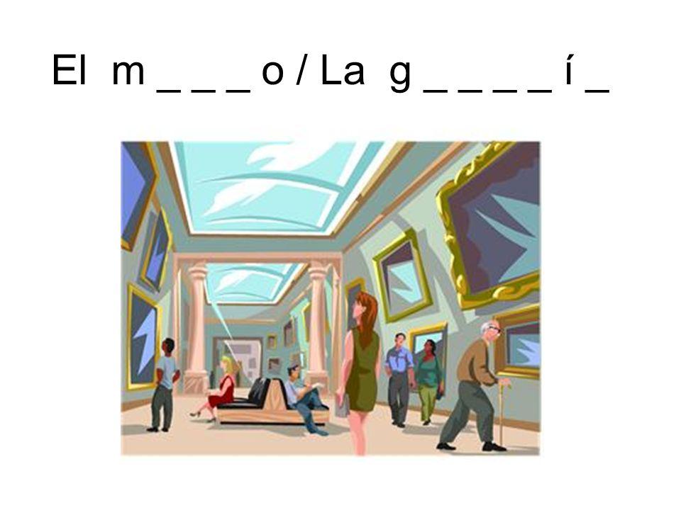 El m _ _ _ o / La g _ _ _ _ í _