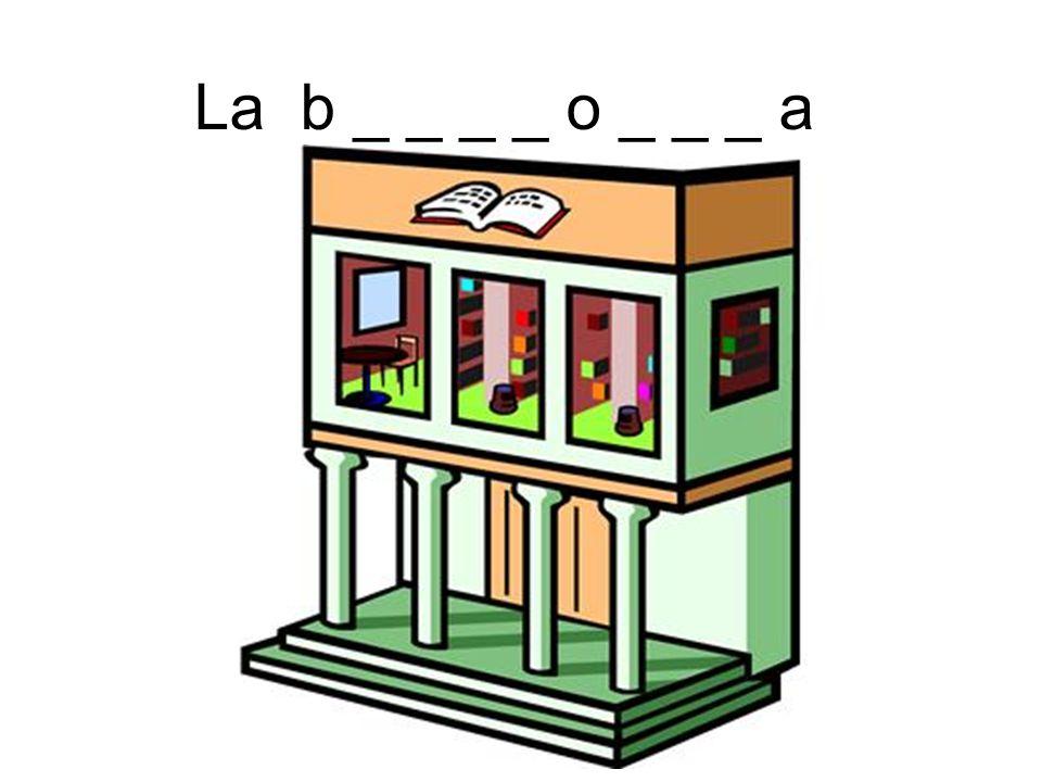 La b _ _ _ _ o _ _ _ a