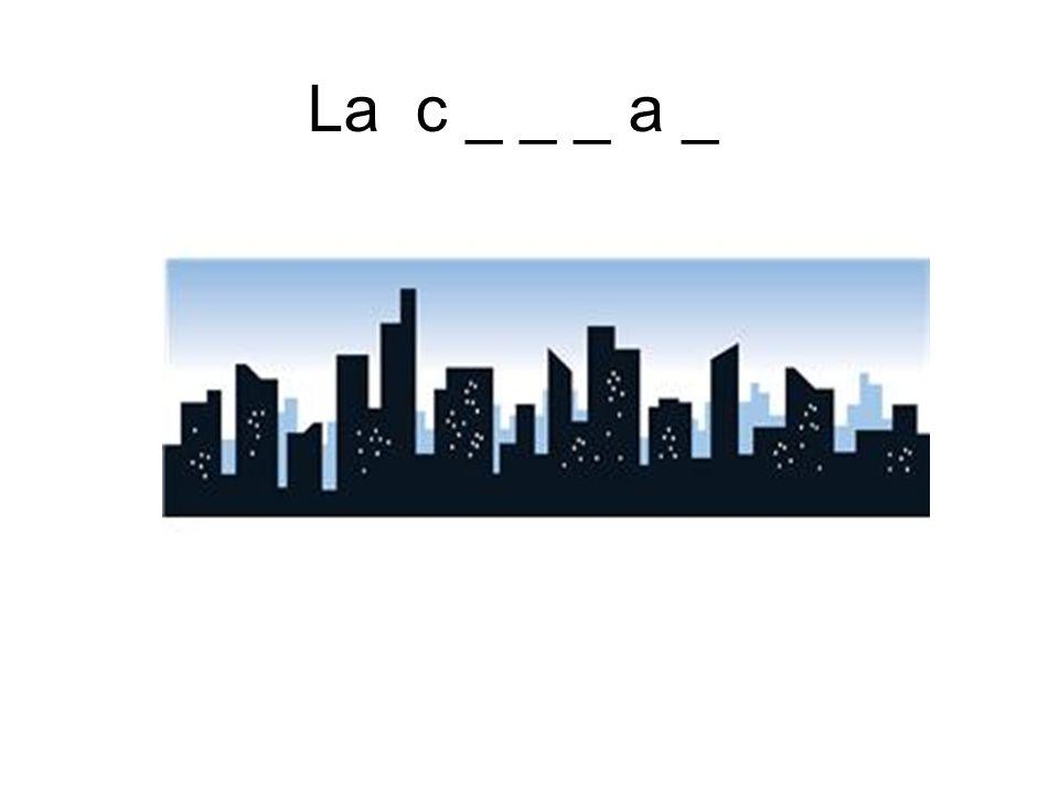 La c _ _ _ a _