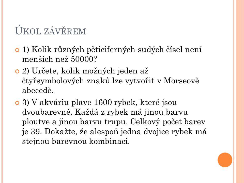 Ú KOL ZÁVĚREM 1) Kolik různých pěticiferných sudých čísel není menších než 50000.