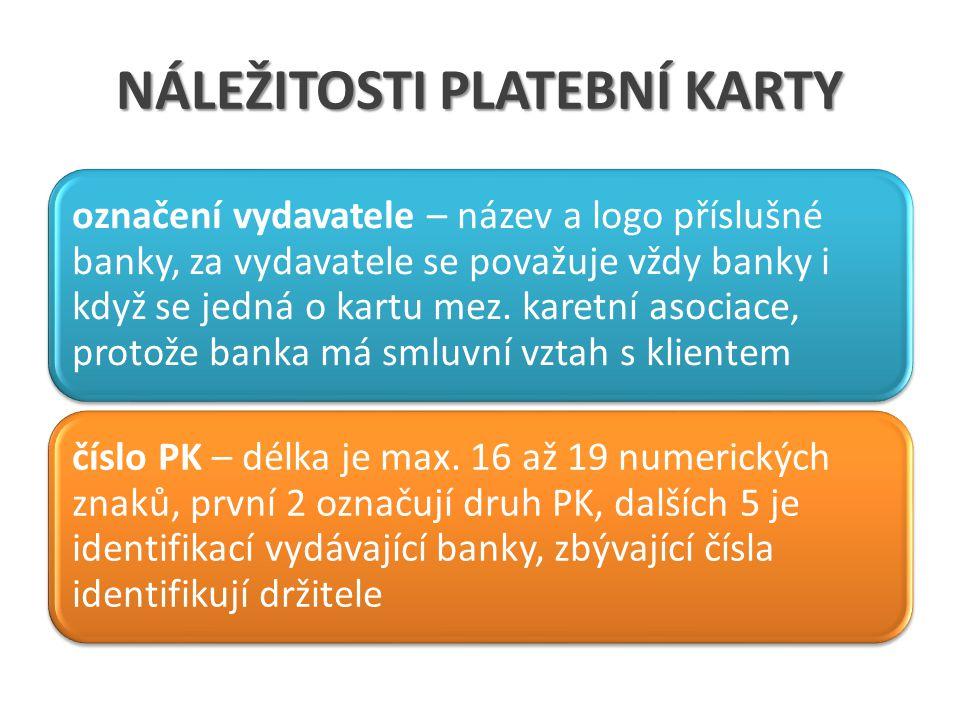 NÁLEŽITOSTI PLATEBNÍ KARTY označení vydavatele – název a logo příslušné banky, za vydavatele se považuje vždy banky i když se jedná o kartu mez.