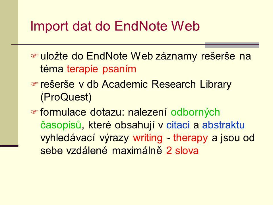 Import dat do EndNote Web  uložte do EndNote Web záznamy rešerše na téma terapie psaním  rešerše v db Academic Research Library (ProQuest)  formula
