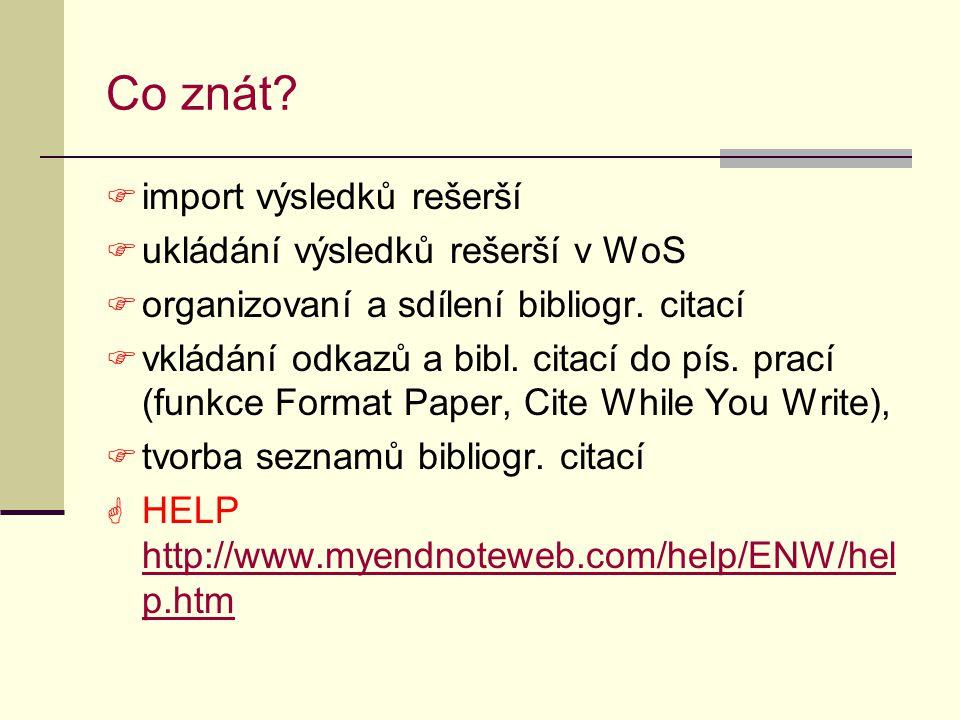 Co znát?  import výsledků rešerší  ukládání výsledků rešerší v WoS  organizovaní a sdílení bibliogr. citací  vkládání odkazů a bibl. citací do pís