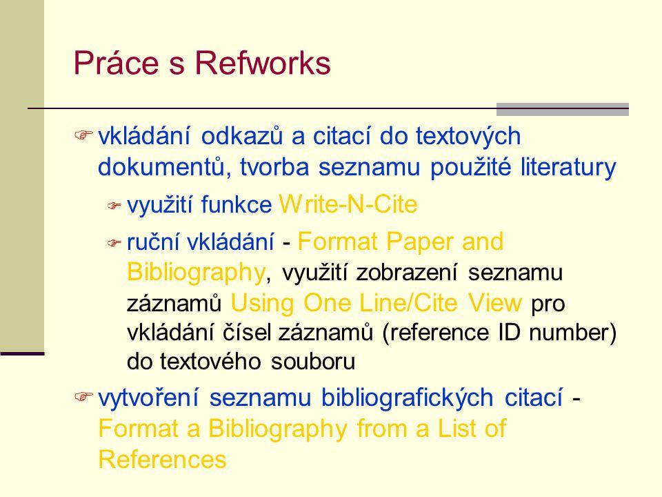 Práce s Refworks  vkládání odkazů a citací do textových dokumentů, tvorba seznamu použité literatury  využití funkce Write-N-Cite  ruční vkládání -