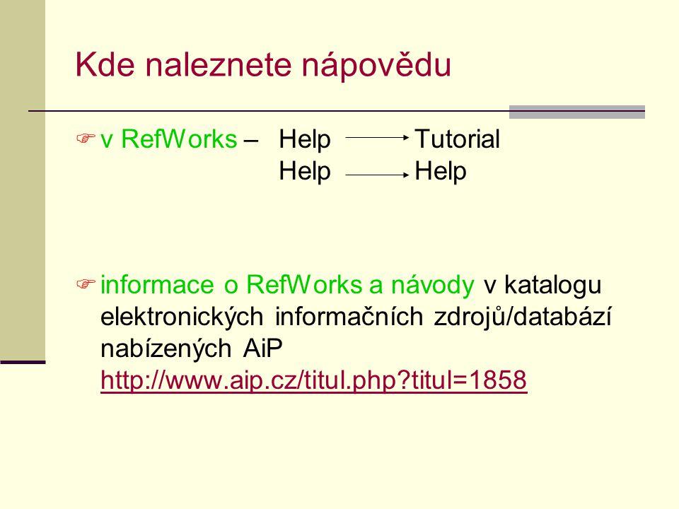 Kde naleznete nápovědu  v RefWorks – Help Tutorial Help Help  informace o RefWorks a návody v katalogu elektronických informačních zdrojů/databází n
