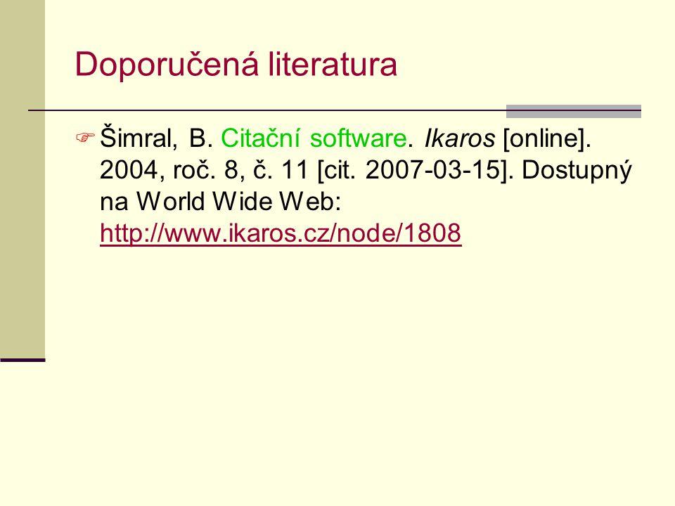 Doporučená literatura  Šimral, B. Citační software. Ikaros [online]. 2004, roč. 8, č. 11 [cit. 2007-03-15]. Dostupný na World Wide Web: http://www.ik