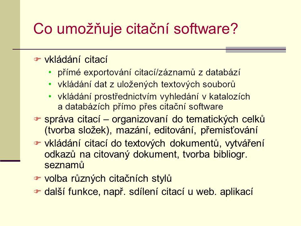 Co umožňuje citační software?  vkládání citací přímé exportování citací/záznamů z databází vkládání dat z uložených textových souborů vkládání prostř