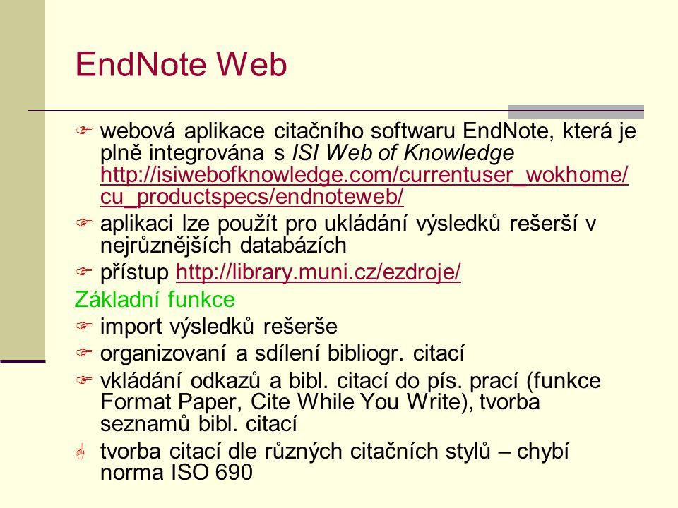 EndNote Web  webová aplikace citačního softwaru EndNote, která je plně integrována s ISI Web of Knowledge http://isiwebofknowledge.com/currentuser_wo