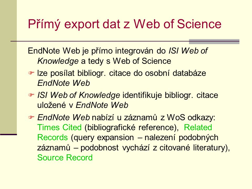 Přímý export dat z Web of Science EndNote Web je přímo integrován do ISI Web of Knowledge a tedy s Web of Science  lze posílat bibliogr. citace do os