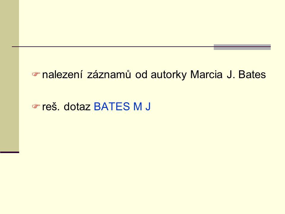  nalezení záznamů od autorky Marcia J. Bates  reš. dotaz BATES M J