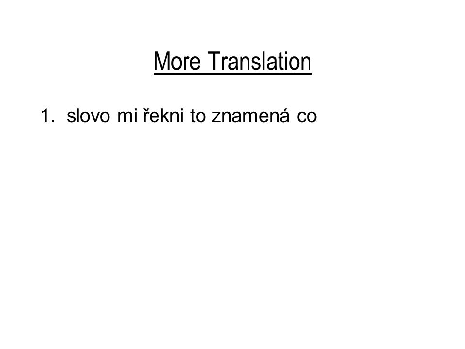 More Translation 1. slovo mi řekni to znamená co