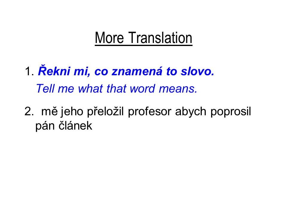 More Translation 1. Řekni mi, co znamená to slovo.